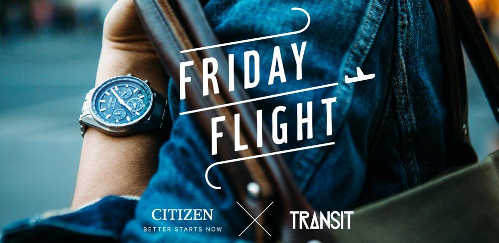 """CITIZEN x TRANSIT """"Friday Flig..."""